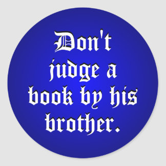 Don t Judge A Book By Its Brother Round Sticker