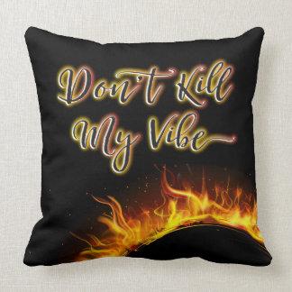 Don't Kill My Vibe Flaming Pillow