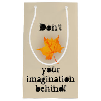 Don't Leaf Your Imagination Behind! Small Gift Bag
