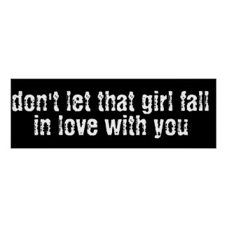 don t let that girl fall in love with you posters