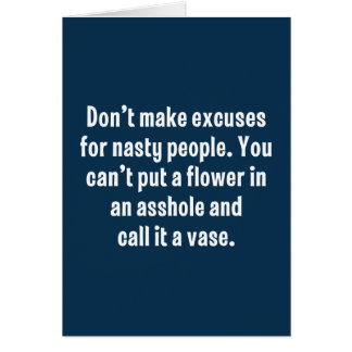Don't Make Excuses For Nasty People … Greeting Card
