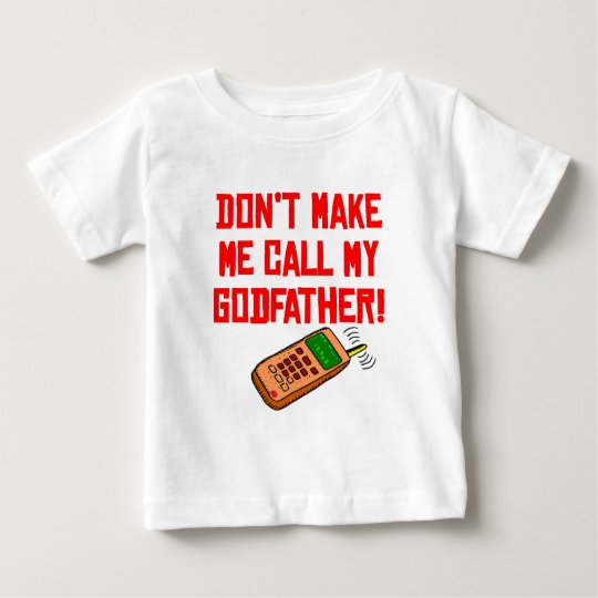 Don't Make Me Call My Godfather Baby T-Shirt