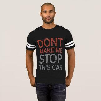 Don't Make Me Stop This Car T-Shirt