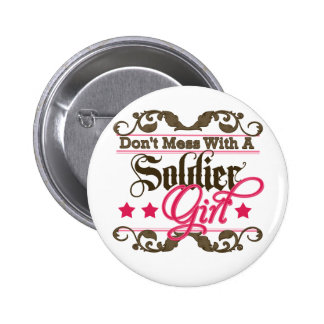 Don t Mess with a Soldier Girl Pinback Buttons