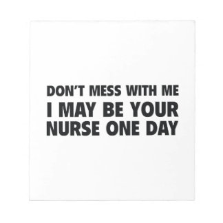 Don't Mess With Me I May Be Your Nurse One Day Notepad