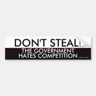 Don t steal the government hates competition bumper stickers