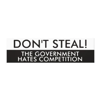 Don t Steal The Government Hates Competition Gallery Wrapped Canvas