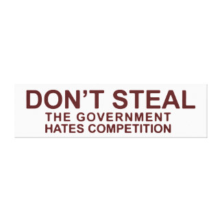 Don t Steal The Government Hates Competition Canvas Prints