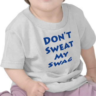 Don t Sweat My Swag T-shirts