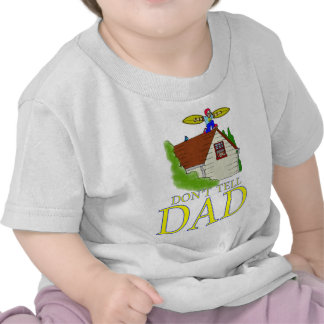 Don t tell DAD flying Tee Shirt