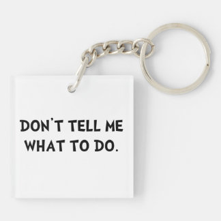 Don?t Tell Me What To Do Keychain