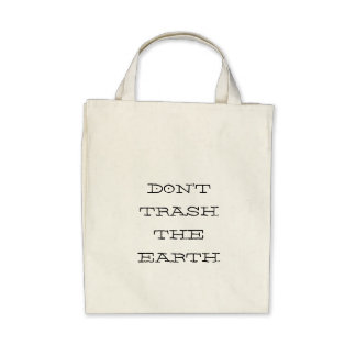 DON T TRASH THE EARTH CANVAS BAGS