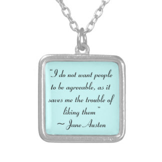 Don't Want People to Be Agreeable Jane Austen Silver Plated Necklace