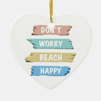 Don't Worry BEACH Happy - Fun Beach Print Ceramic Ornament