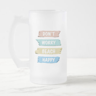 Don't Worry BEACH Happy - Fun Beach Print Frosted Glass Beer Mug
