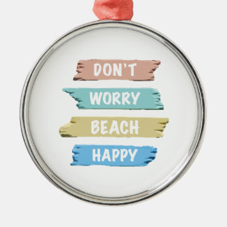 Don't Worry BEACH Happy - Fun Beach Print Metal Ornament