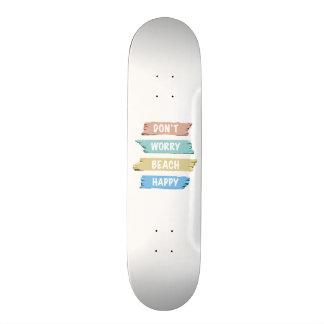 Don't Worry BEACH Happy - Fun Beach Print Skateboards