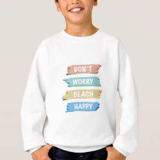 Don't Worry BEACH Happy - Fun Beach Print Sweatshirt