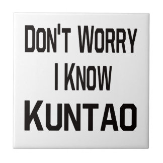 Don t Worry I Know Kuntao Ceramic Tile