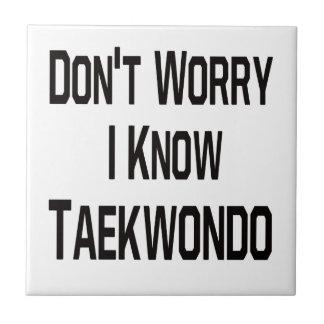 Don t Worry I Know Taekwondo Ceramic Tiles