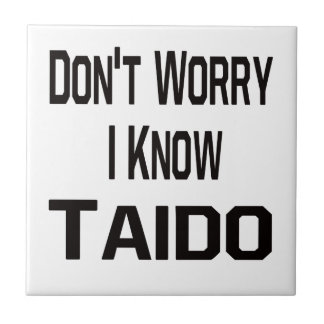 Don t Worry I Know Taido Ceramic Tiles