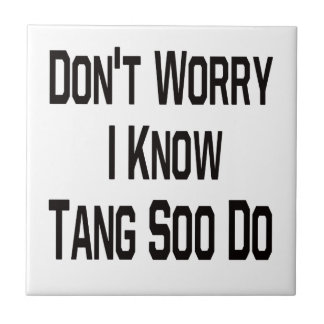 Don t Worry I Know Tang Soo Do Tiles