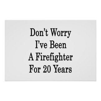 Don t Worry I ve Been A Firefighter For 20 Years Posters
