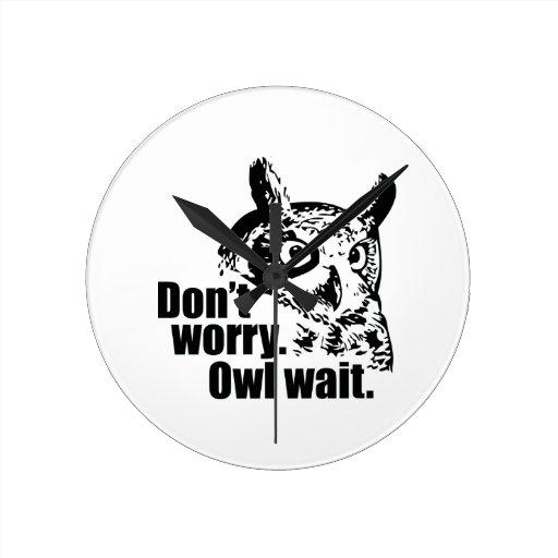 Don't Worry. Owl Wait. Wallclocks