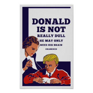 Donald Is Not Dull He May Need His Brain Examined Poster