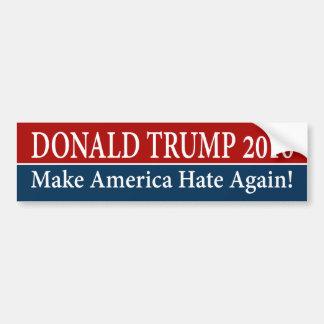 """""""DONALD TRUMP 2016: Make America Hate Again!"""" Bumper Sticker"""