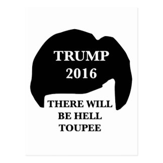 Donald Trump 2016 - 'There Will Be Hell Toupee' Postcard