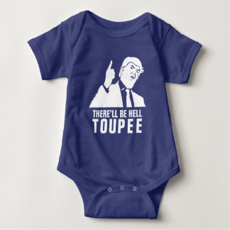 Donald Trump 2016 - There'll be hell toupee Baby Bodysuit