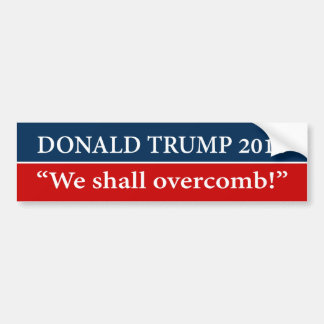 """DONALD TRUMP 2016 - We shall overcomb!"" Bumper Sticker"
