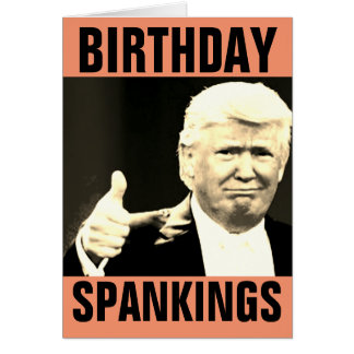 Donald Trump Birthday Spanking Greeting Cards