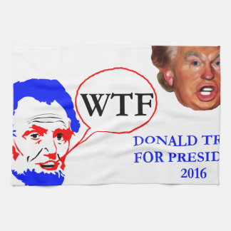 Donald Trump for President Lincoln saying WTF Hand Towel