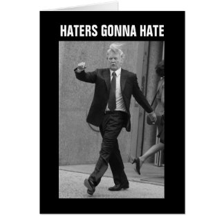 Donald Trump Haters Gonna Hate Greeting Card
