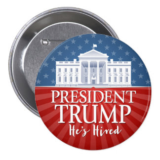 Donald Trump - He's Hired - Victory Inauguration 3 Inch Round Button