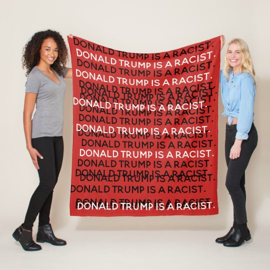 Donald Trump is a Racist blanket
