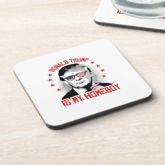 Donald Trump is my Homeboy Drink Coaster