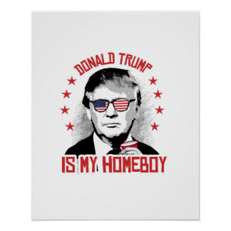 Donald Trump is my Homeboy Poster