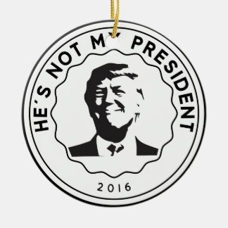 Donald Trump is not my president Round Ceramic Ornament