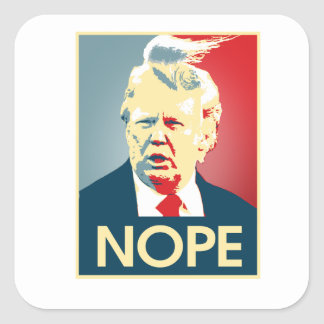 Donald Trump NOPE -- Anti-Trump 2016 - Square Sticker