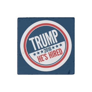 Donald Trump - President 2016 - He's Hired Stone Magnets