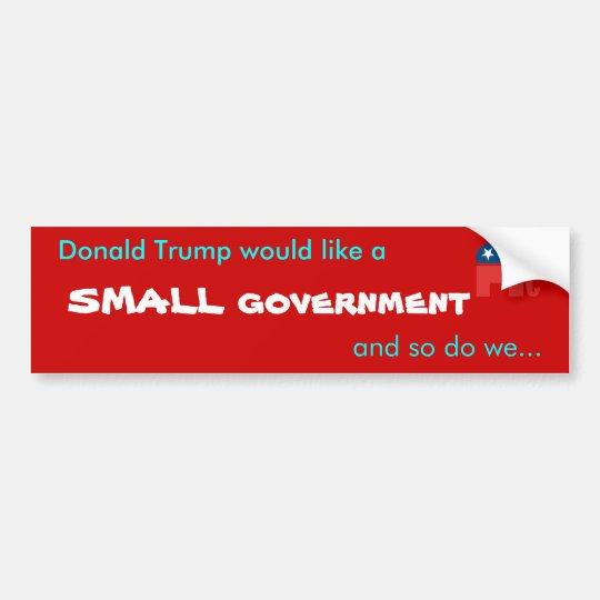 Donald Trump wants a small government anti Obama Bumper Sticker