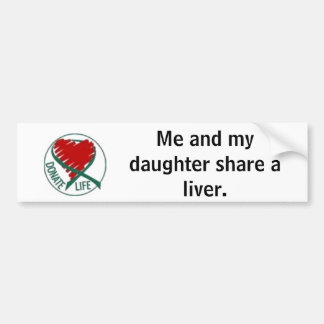 donatelife, Me and my daughter share a liver. Bumper Sticker