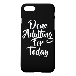 Done Adulting For Today Cell Phone Case- black iPhone 8/7 Case