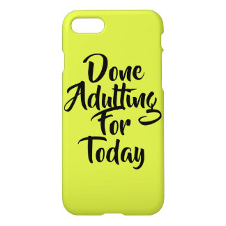 Done Adulting For Today Cell Phone Case- green iPhone 8/7 Case