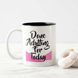 Done Adulting For Today Mug- Pink Two-Tone Coffee Mug