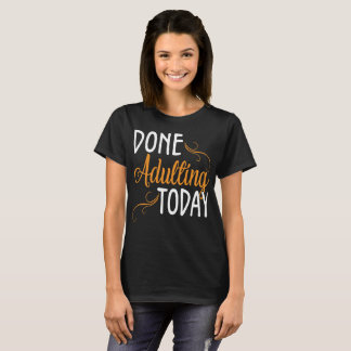 Done Adulting Today Introverts T-Shirt