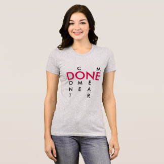 DONE Don't Come Near Me T-shirt